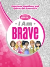I Am Brave : Devotions, Questions, and Quizzes for Brave Girls - Book
