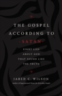The Gospel According to Satan : Eight Lies about God that Sound Like the Truth - Book
