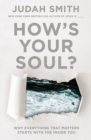 How's Your Soul? : Why Everything that Matters Starts with the Inside You - Book
