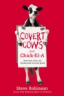 Covert Cows and Chick-fil-A : How Faith, Cows, and Chicken Built an Iconic Brand - eBook