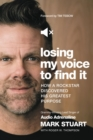 Losing My Voice to Find It : How a Rockstar Discovered His Greatest Purpose - Book