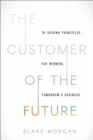 The Customer of the Future : 10 Guiding Principles for Winning Tomorrow's Business - Book