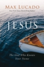 Jesus : The God Who Knows Your Name - eBook