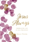 Jesus Always (Large Text Cloth Botanical Cover) : Embracing Joy in His Presence (with Full Scriptures) - Book