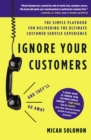 Ignore Your Customers (and They'll Go Away) : The Simple Playbook for Delivering the Ultimate Customer Service Experience - Book