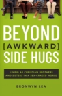 Beyond Awkward Side Hugs : Living as Christian Brothers and Sisters in a Sex-Crazed World - eBook