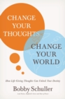 Change Your Thoughts, Change Your World : How Life-Giving Thoughts Can Unlock Your Destiny - Book