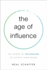 The Age of Influence : The Power of Influencers to Elevate Your Brand - Book