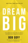 Dream Big : Know What You Want, Why You Want It, and What You're Going to Do About It - eBook