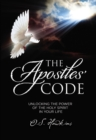 The Apostles' Code : Unlocking the Power of God's Spirit in Your Life - Book