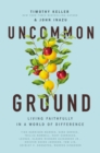 Uncommon Ground : Living Faithfully in a World of Difference - Book
