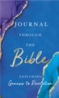 Journal Through the Bible : Explore Genesis to Revelation - Book