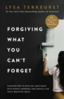 Forgiving What You Can't Forget : Discover How To Move On, Make Peace With Painful Memories, And Create A Life That's Beautiful Again - Book