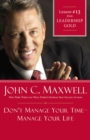 Don't Manage Your Time-Manage Your Life : Lesson 13 from Leadership Gold - eBook
