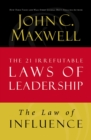 The Law of Influence : Lesson 2 from The 21 Irrefutable Laws of Leadership - eBook