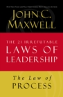 The Law of Process : Lesson 3 from The 21 Irrefutable Laws of Leadership - eBook