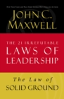 The Law of Solid Ground : Lesson 6 from The 21 Irrefutable Laws of Leadership - eBook