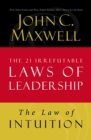 The Law of Intuition : Lesson 8 from The 21 Irrefutable Laws of Leadership - eBook