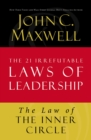 The Law of the Inner Circle : Lesson 11 from The 21 Irrefutable Laws of Leadership - eBook