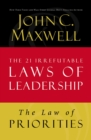 The Law of Priorities : Lesson 17 from The 21 Irrefutable Laws of Leadership - eBook