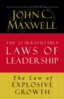 The Law of Explosive Growth : Lesson 20 from The 21 Irrefutable Laws of Leadership - eBook