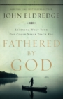 Fathered by God : Learning What Your Dad Could Never Teach You - Book
