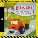 Big Trucks: A Touch-and-Feel Book : Getting the Job Done Together - Book