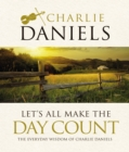 Let's All Make the Day Count : The Everyday Wisdom of Charlie Daniels - eBook