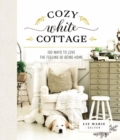 Cozy White Cottage : 100 Ways to Love the Feeling of Being Home - eBook