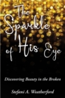 The Sparkle of His Eye the : Discovering Beauty in the Broken - eBook