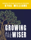 Growing All the Wiser : Wisdom Tips from the Book of Proverbs - eBook