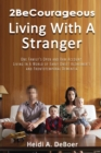 2BeCourageous (Living with a Stranger) : One family's open and raw account living in a world of early onset Alzheimer's and Frontotemporal Dementia - eBook