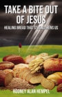 Take a Bite Out of Jesus : Healing Bread That Strengthens Us - eBook