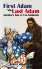 First Adam vs. Last Adam : America's Tale Of Two Kingdoms - eBook