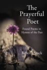 The Prayerful Poet : Found Poems In Hymns of the Past - eBook