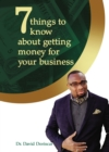7 Things to Know About Getting Money for Your Business - eBook