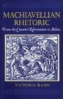 Machiavellian Rhetoric : From the Counter-Reformation to Milton - eBook