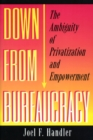 Down from Bureaucracy : The Ambiguity of Privatization and Empowerment - eBook