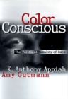 Color Conscious : The Political Morality of Race - eBook