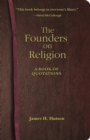 The Founders on Religion : A Book of Quotations - eBook