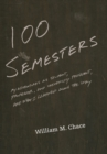 One Hundred Semesters : My Adventures as Student, Professor, and University President, and What I Learned along the Way - eBook