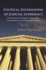 Political Foundations of Judicial Supremacy : The Presidency, the Supreme Court, and Constitutional Leadership in U.S. History - eBook