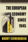 The European Economy since 1945 : Coordinated Capitalism and Beyond - eBook
