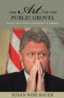The Art of the Public Grovel : Sexual Sin and Public Confession in America - eBook