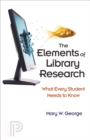 The Elements of Library Research : What Every Student Needs to Know - eBook