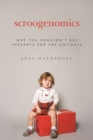 Scroogenomics : Why You Shouldn't Buy Presents for the Holidays - eBook
