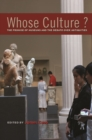 Whose Culture? : The Promise of Museums and the Debate over Antiquities - eBook