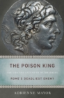 The Poison King : The Life and Legend of Mithradates, Rome's Deadliest Enemy - eBook
