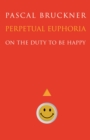Perpetual Euphoria : On the Duty to Be Happy - eBook
