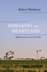 Remaking the Heartland : Middle America since the 1950s - eBook